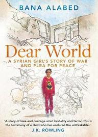 Dear World : A Syrian Girls Story Of War &  Plea For Peace