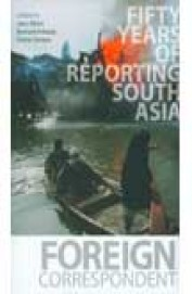 Foreign Correspondent - 50 Years Of Reporting South Asia