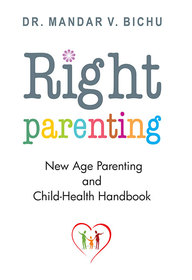 Right Parenting : New Age Parenting And Child Health Handbook