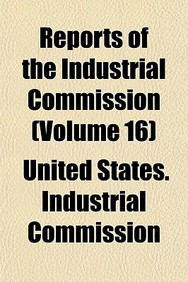 Reports of the Industrial Commission (Volume 16)