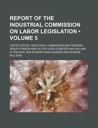 Report of the Industrial Commission on Labor Legislation (Volume 5)
