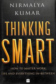 Thinking Smart : How To Master Work Life & Everyting In Between