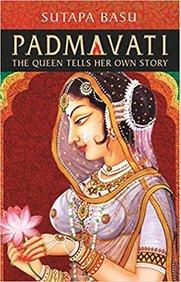 Padmavati - The Queen Tells Her Own Story