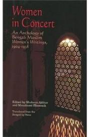 Women In Concert : Anthology Of Bengali Muslim Womens Writings 1904-1938