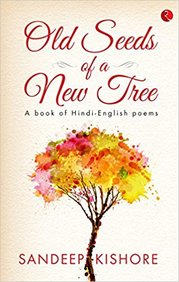 Old Seeds Of A New Tree : A Book Of Hindi English Poems