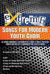 Extreme--Songs for Modern Youth Choir Choral Book