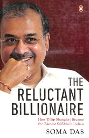 Reluctant Billionaire : How Dilip Shanghvi Became The Richest Self Made Indian