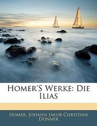Homer's Werke: Die Ilias