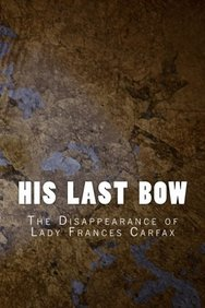 His Last Bow: The Disappearance of Lady Frances Carfax (Sherlock Holmes 1917) (Volume 6)