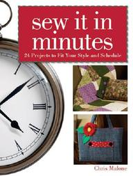 Sew It In Minutes : 24 Projects To Fit Your Style & Schedule