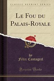 Le Fou du Palais-Royale (Classic Reprint)