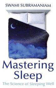 Mastering Sleep : The Science Of Sleeping Well