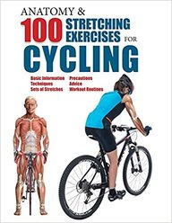 Anatomy & 100 Stretching For Cycling Basic Information Techniques Sets Of Stretches Precautions