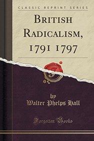 British Radicalism, 1791 1797 (Classic Reprint)