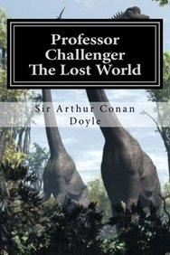 Professor Challenger - The Lost World: Illustrated Edition (The Works of Sir Arthur Conan Doyle) (Volume 3)
