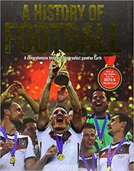 History Of Football : A Comprehensive Histroy Of The Greatest Game On Earth