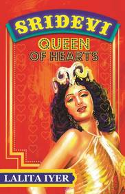 Queen Of Hearts : The Life Of Sridevi