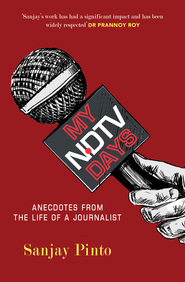 My Ndtv Days : Anecdotes From The Life Of A Journalist
