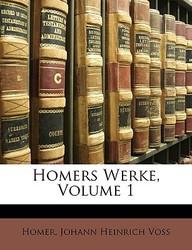 Homers Werke Von Johann Heinrich Voss, Erster Band