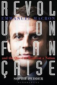 Revolution Francaise : Emmanuel Macron & The Quest To Reinvent A Nation