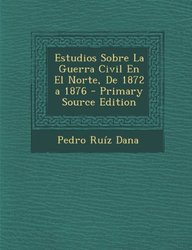 Estudios Sobre La Guerra Civil En El Norte, de 1872 a 1876 - Primary Source Edition (Spanish Edition)