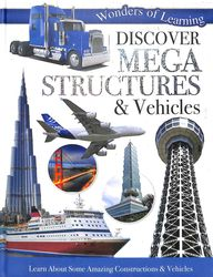 Wonders Of Learning Discover Mega Structures & Vehicles : Learn About Some Amazing Constructions