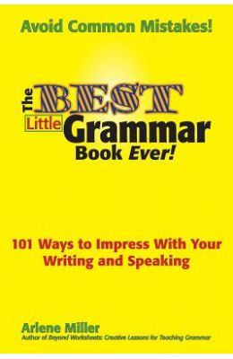 The Best Little Grammar Book Ever! 101 Ways to Impress with Your Writing and Speaking