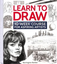 Learn To Draw : 10 Week Course For Aspiring Artists