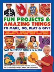 Fun Projects & Amazing Things To Make, Do, Play & Give: Two fantastic books in a box: the ultimate rainy-day collection with 220 exciting step-by-step ... in over 3000 photographs (2 Volume Slipcase)