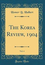 The Korea Review, 1904, Vol. 4 (Classic Reprint)