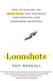 Loonshots : How To Nurture The Crazy Ideas That Win Wars Cure Diseases And Transform Industries