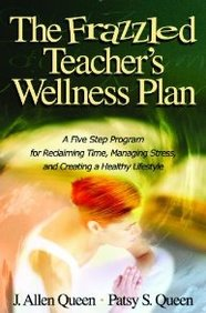 The Frazzled Teacher's Wellness Plan: A Five Step Program For Reclaiming Time, Managing Stress, And Creating A Healthy Lifestyle