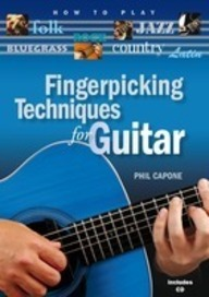 Fingerpicking Techniques For Guitar: How To Play Country, Latin, Folk, Jazz, Blues And Rock