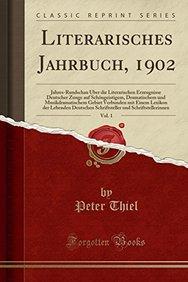 Literarisches Jahrbuch, 1902, Vol. 1: Jahres-Rundschau Über die Literarischen Erzeugnisse Deutscher Zunge auf Schöngeistigem, Dramatischem und ... und Schriftstelleri (German Edition)