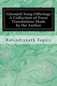 Gitanjali Song Offerings A Collection of Prose Translations Made by the Author: From the Original Bengali