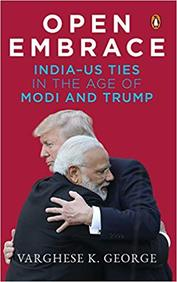 Open Embrace : India Us Ties In The Age Of Modi & Trump