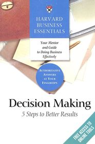 Decision Making 5 Steps Of Better Results : Harvard Business Essentials
