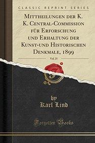 Mittheilungen der K. K. Central-Commission für Erforschung und Erhaltung der Kunst-und Historischen Denkmale, 1899, Vol. 25 (Classic Reprint) (German Edition)