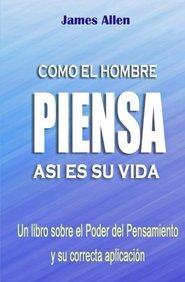 Como el Hombre Piensa: Asi es su Vida (Spanish Edition)