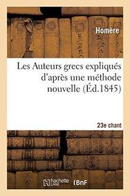 Les Auteurs Grecs Expliques D'Apres Une Methode Nouvelle Par Deux Traductions Francaises. 23e Chant (French Edition)