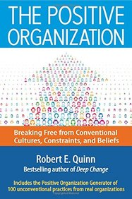 Positive Organization : Breaking Free From Conventional Cultures Constraints & Beliefs