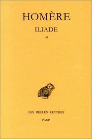 Iliade: Tome III : Chants XIII-XVIII. (Collection Des Universites De France Serie Grecque) (French Edition)