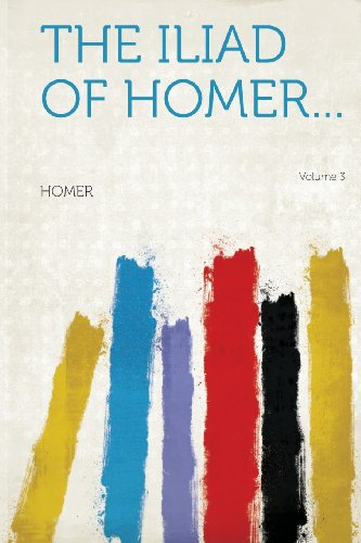 The Iliad of Homer... Volume 3 (Latin Edition)