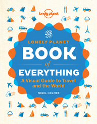 Lonely Planet Book Of Everything : A Visual Guide To Travel & The World