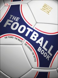 Football Book : The Teams The Rules The Leagues The Tactics