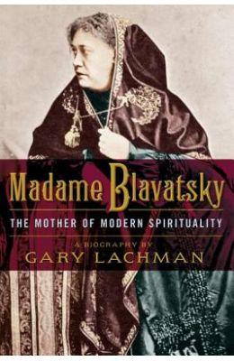 Madame Blavatsky : The Mother Of Modern Spirituality