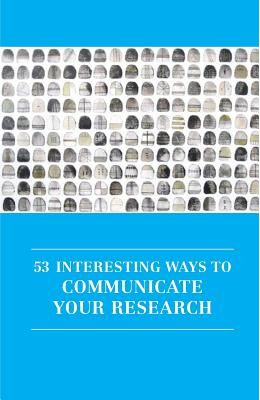 53 Interesting Ways to Communicate Your Research