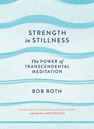 Strength In Stillness : The Power Of Transcendental Meditation