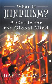 What Is Hinduism : A Guide For The Global Mind