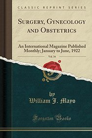 Surgery, Gynecology and Obstetrics, Vol. 34: An International Magazine Published Monthly; January to June, 1922 (Classic Reprint)